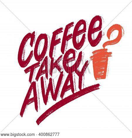 Coffee Takeaway. Vector Handwritten Sign. Vector Illustration.