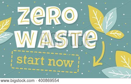 Creative Vector Lettering With Words Zero Waste Start Now. Nature Friendly Concept Based On Redusing
