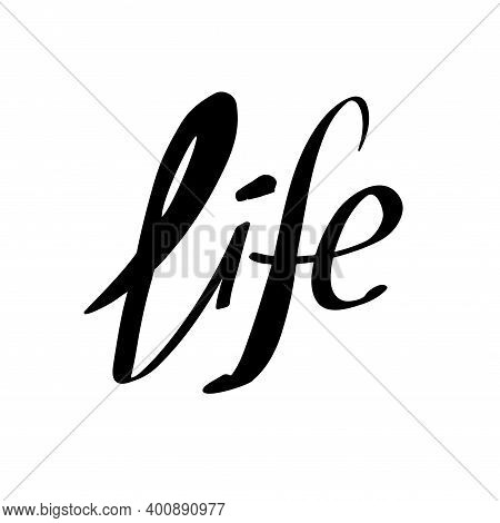 Life Lettering. Black Ink Handwriting Isolated On White Background.
