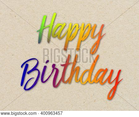 Colorful Written Word Happy Birthday On Brown Recycled Paper Background