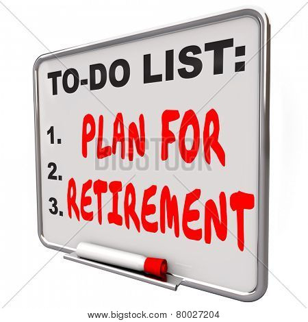 Plan Your Retirement words on a dry erase board to remind you to save money and income to finance your golden years after ending your job or career