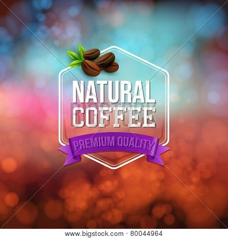 Natural coffee poster. Typography design on a soft bokeh backgro