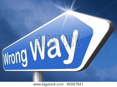 wrong way big mistake turn back wrong direction or decision  poster