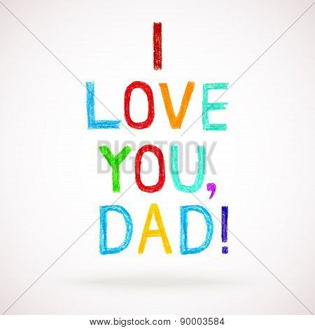 Phrase I Love You, Dad Child Writing Style. Hand Drawn Colorful Greeting Card To Father's Day.