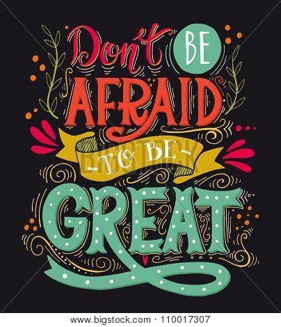Don't Be Afraid To Be Great. Quote. Hand Drawn Vintage Print With Hand Lettering.
