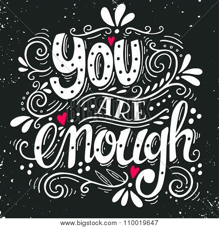 You Are Enough. Inspirational Love Quote. Hand Drawn Vintage Illustration With Hand-lettering.