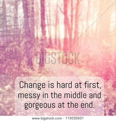 Inspirational Typographic Quote - Change is hard at first messy in the middle and gorgeous at the end