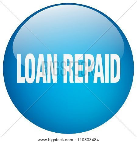 Loan Repaid Blue Round Gel Isolated Push Button
