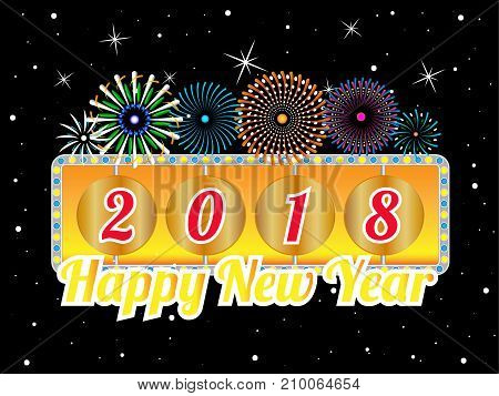 Happy new year 2018 concept, Text decoration and celebration fireworks of new year  with night sky background. Vector illustration design EPS10.