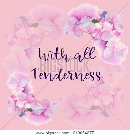 Watercolor illustration of hydrangea in decoration of greeting card on pink background. With all tenderness text.