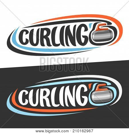 Vector logo for Curling sport, sliding rock with handle and handwritten word - curling on black, curved lines around stone and original font for text - curling on white, sports drawn decoration.