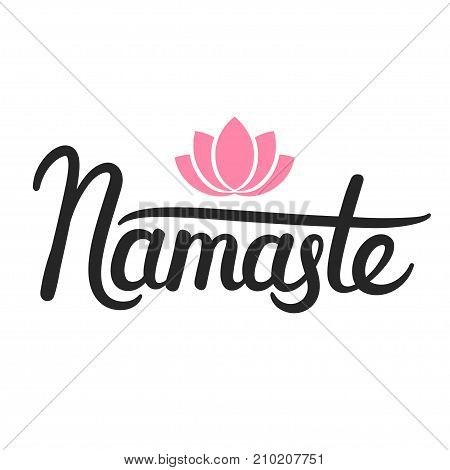 Namaste (Indian greeting) brush ink calligraphy lettering. Hand drawn quote with simple lotus flower icon. Typograpy design vector illustration.