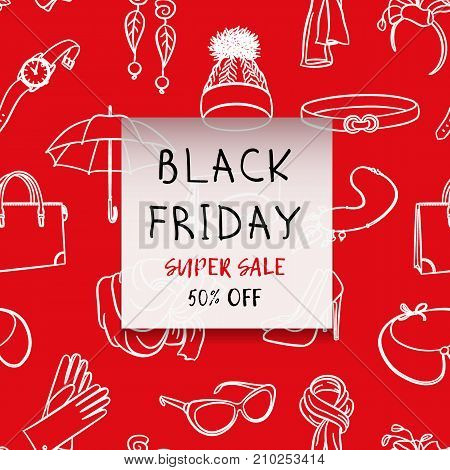 Black Friday square banner. Fashion accessories in hand drawn style on a seamless pattern background. White lines on a red vector illustration.