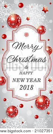 Merry Christmas and Happy New Year 2018 lettering. Creative vertical background with red ornaments and white snowflakes. Handwritten text, calligraphy. Can be used for greeting cards, posters and leaflets