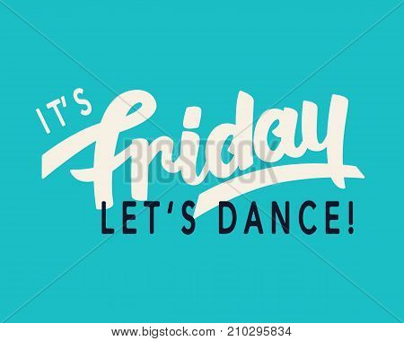 It's Friday. Let's Dance. Weekend trendy lettering, hand written inspirational modern calligraphy. Typography design, good for invitation, poster, banner, flyer, T shirt print. Vector illustration