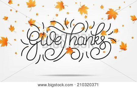 Thanksgiving. Give Thanks lettering and falling autumn leaves. Thanksgiving Day background.
