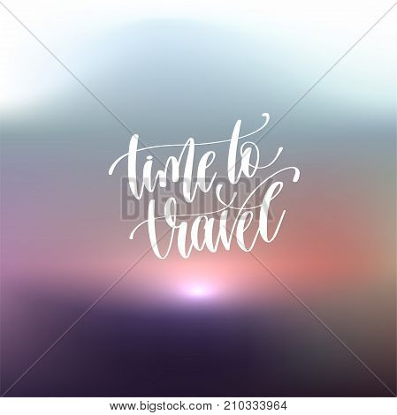 time to travel hand lettering motivation and inspiration positive quote poster against the backdrop of a mystical Martian sunset, calligraphy vector illustration