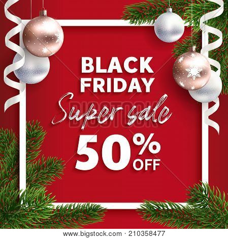 Black friday sale. Vector flyer template. Realistic illustration. Web banner super sale. Xmas rose gold ball with Christmas tree branches. Red background. 50 percent discount.