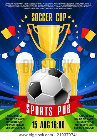Soccer sports pub or bar poster for football championship TV broadcasting. Vector design of soccer ball, team winner golden cup or beer in glasses and victory celebration flags on green football field
