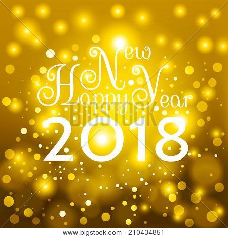 Gold Happy New Year 2018 card. Nice inscription Happy New Year 2018 on a beautiful gold background with bright particles. For cover print web wrapping