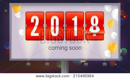 Congratulatory poster, coming soon 2018 new year. Billboard at the backdrop of night city. Concept of banner with inflatable balloons. The change of the year on mechanical clock. 3D illustration.
