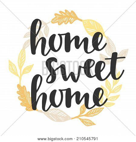 Home sweet home quote in vintage golden wreath. Handwritten lettering. Modern calligraphy. Vector illustration. Cute housewarming typography poster, greeting card. Home decoration