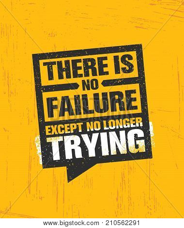 There Is No Failure Except No Longer Trying. Inspiring Creative Motivation Quote Poster Template. Vector Typography Banner Design Concept On Grunge Texture Rough Background