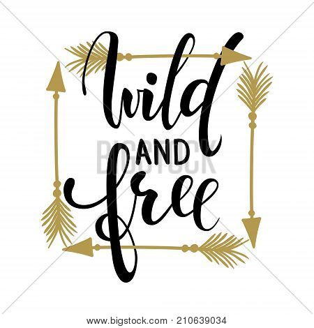Wild and free brush lettering inspirational quote about freedom. Hand drawn creative calligraphy vector typography card with phrase and arrows Bohemian design elements for prints and posters t-shirt