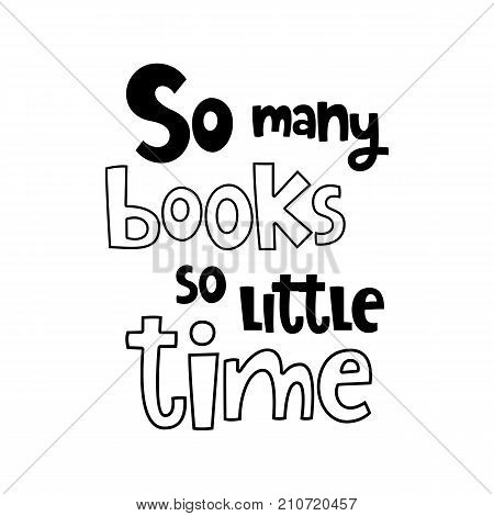 Vector poster with phrase. Typography isolated card, image with lettering. Black quote on white background. Design for t-shirt and prints. So many books so little time.