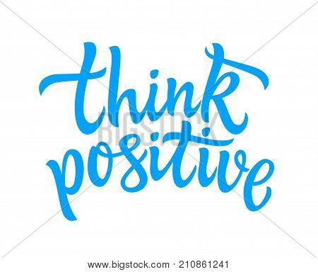 Think Positive - vector hand drawn brush pen lettering image. High quality calligraphy on white background for banners, flyers, cards. Thoughts are material, use them wisely.