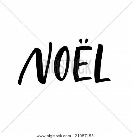 Noel French phrase. Merry Christmas in French. Ink illustration. Modern brush calligraphy. Isolated on white background.
