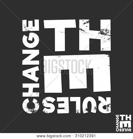 Change The Rules T-shirt Print. Minimal Design For T Shirts Applique, Fashion Slogan, Badge, Label C