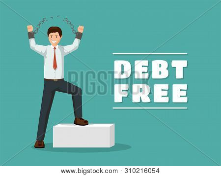 Debt Free Flat Vector Poster Template. Cheerful Man With Broken Chains Celebrating Financial Indepen