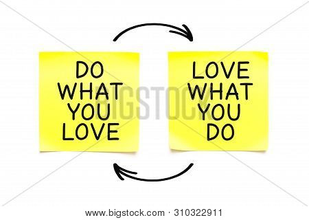 Handwritten Motivational Quote Do What You Love, Love What You Do. Concept About Finding A Job You L