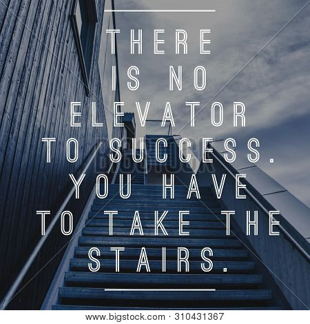 There Is No Elevator To Success. You Have To Take The Stairs. Quote. Best Inspirational And Motivati
