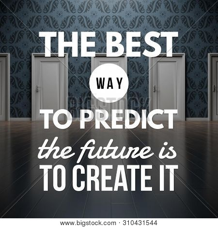 Motivational Quote To Create Future On Nature Abstract Background.the Best Way To Predict The Future
