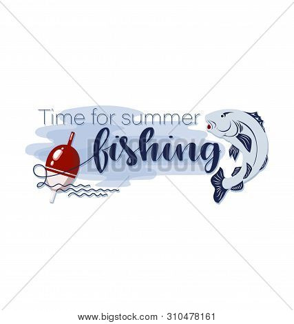 Float And Fish. Time For Summer Fishing. Lettering. Design For A Poster, Advertising Of Summer Leisu