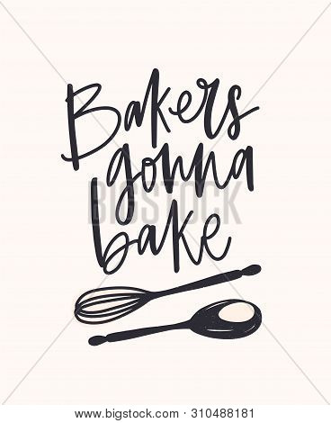 Bakers Gonna Bake Slogan Handwritten With Cursive Calligraphic Font Or Script And Decorated By Cross