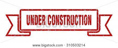 Under Construction Grunge Ribbon. Under Construction Sign. Under Construction Banner