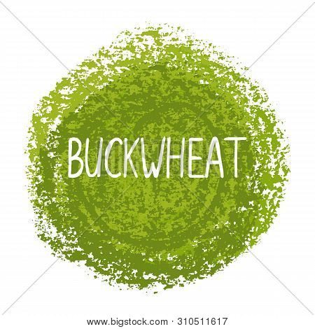 Vector Illustration, Handwritten Word Buckwheat With Texture. Creative Lettering For Labels, Tags, P