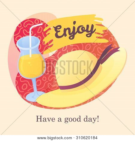 Summer Greeting Card With Orange Cocktail And Straw Hat. Have A Good Day Phrase On Abstract Backgrou