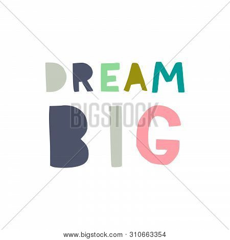 Bream Big Hand Lettering Quote. Hand Drawn Typography Poster Made With Flat Style Multicolored Block