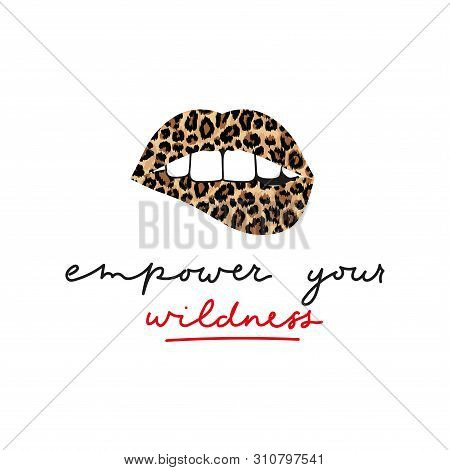 Empower Your Wildness Lettering Inspirational Print With Lips And Leopard Texture. Stay Wild Quote T