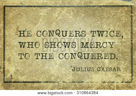 He Conquers Twice, Who Shows Mercy To The Conquered - Ancient Roman Politician And General Julius Ca