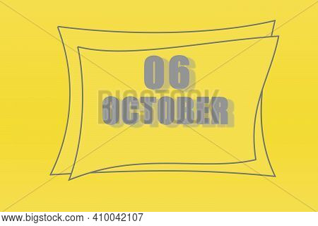 Calendar Date In A Frame On A Refreshing Yellow Background In Absolutely Gray Color. October 6 Is Th