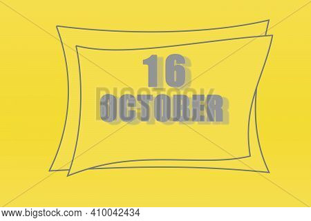 Calendar Date In A Frame On A Refreshing Yellow Background In Absolutely Gray Color. October 16 Is T