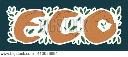 Eco Inscription With Green Leaves, Where The Letters Are Shown By Hands. Eco Lettering. Vector Isola