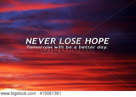 Hope Inspirational Quote - Never Lose Hope. Tomorrow Will Be A Better Day. Motivational Words Messag