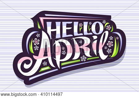 Vector Lettering Hello April, Poster With Curly Calligraphic Font, Decorative Art Stripes And Illust