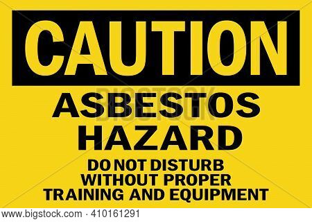 Caution Asbestos Hazard Sign. Black On Yellow Background. Do Not Disturb Without Proper Training And